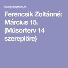 Ferencsik Zoltánné: Március 15. (Műsorterv 14 szereplőre)