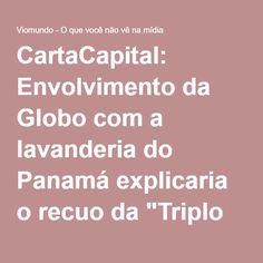 """CartaCapital: Envolvimento da Globo com a lavanderia do Panamá explicaria o recuo da """"Triplo X""""? - Viomundo - O que você não vê na mídia"""