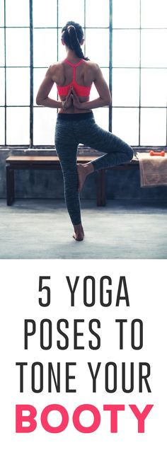 Yoga doesn't just balance your body and mind, it also stretches and strengthens your muscles. For a firmer backside, focus on these five asanas to tone those glutes.