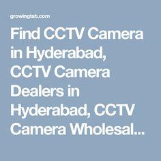 Find CCTV Camera in Hyderabad, CCTV Camera Dealers in Hyderabad, CCTV Camera Wholesalers in Hyderabad, CCTV Camera Repair & Services in Hyderabad, CCTV Camera installation Services in Hyderabad, Post Free Ads for Sale CCTV Camera, Get CCTV Camera Distributors in Hyderabad, CCTV Camera Manufacturers in Hyderabad. http://growingtab.com/ad/services-cctv-camera/1/india/1/andhra-pradesh/73/hyderabad