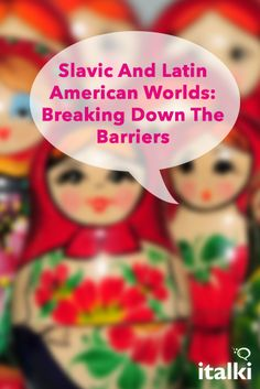 Slavic And Latin American Worlds: Breaking Down The Barriers - One of the aspects of language learning that encourages me the most: immersing myself into a completely new realm, full of manners, traditions, customs and curiosities to discover. If you believe the adage 'opposites attract,' then you'll agree that there should be a strong pull between Central/Eastern Europe and Hispanic America. #article #russian