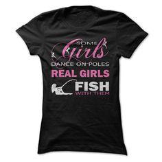 Some Girls Dance On Poles - Real Girls Fish With Them T shirt #fishing #clothing #shirt BaitCastFishReels.com