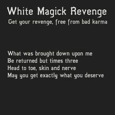 """Typical of the bullshit that passes for witchcraft on Pintrest, there is no """"revenge"""" in White Magic and karma is a Buddhist concept = pure bullshit. Karma Spell, Revenge Spells, Wiccan Spell Book, Spell Books, Under Your Spell, Magick Spells, Curse Spells, Voodoo Spells, Wiccan Protection Spells"""