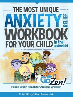 The Most Unique Anxiety Relief Workbook for Your Child in the Universe  (as an anxious parent w an anxious child, should probably get on this asap)