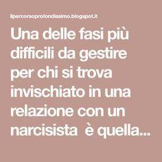 """Una delle fasi più difficili da gestire per chi si trova invischiato in una relazione con un narcisista è quella della """"s mear campaign""""..."""