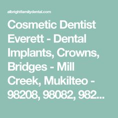 Cosmetic Dentist Everett - Dental Implants, Crowns, Bridges - Mill Creek, Mukilteo - 98208, 98082, 98275 | Albright Family Dental