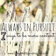 Always In Pursuit {7 Ways to Be More Content} | Living Well Spending Less