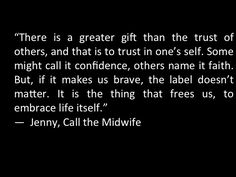 I really Like this Call the Midwife Quote I need to remember this