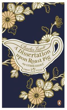 A Dissertation Upon Roast Pig & Other Essays. eBook £3.99. From Penguin's Great Food Series.