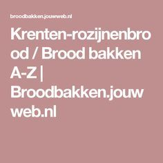 Krenten-rozijnenbrood / Brood bakken A-Z | Broodbakken.jouwweb.nl