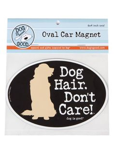 Car magnet: Dog Hair Don't Care #dogisgood
