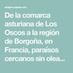 De la comarca asturiana de Los Oscos a la región de Borgoña, en Francia, paraísos cercanos sin oleadas de turistas