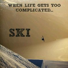 SKI, when life gets too complicated