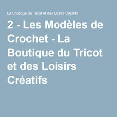 2 - Les Modèles de Crochet - La Boutique du Tricot et des Loisirs Créatifs
