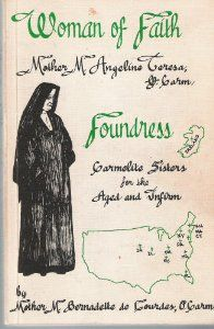 Woman of faith: Foundress Mother M. Angeline Teresa, O. Carm, Carmilite Sisters for the Aged and Infirm: M. Bernadette de Lourdes: Amazon.com: Books