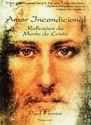 Amor incondicional – Paul Ferrini Com o subtítulo Reflexões da Mente de Cristo, um livro absurdamente bom!