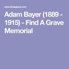 Adam Bayer (1889 - 1915) - Find A Grave Memorial