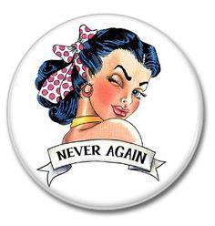 NEVER AGAIN button!  #badges #buttons #vintage #pinup