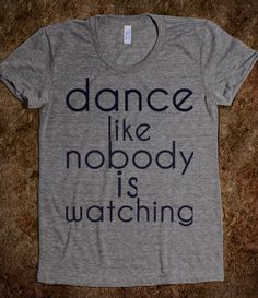 dance like nobody...