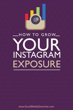 How to Grow Your Instagram Exposure by /smexaminer/
