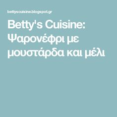 Betty's Cuisine: Ψαρονέφρι με μουστάρδα και μέλι Recipes, Blog, Kitchens, Rezepte, Ripped Recipes, Recipies, Recipe, Cooking Recipes