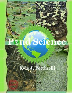 """""""Pond Science"""" is the guide to understanding aquatic environments in a hands-on way that goes beyond the science classroom. Pond Science    by Kyle J Pettinelli"""