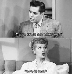 I Love Lucy One of the best lines.