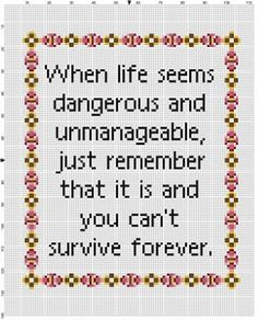 When Life Seems Dangerous and Unmanageable jsut remember it is - Funny Modern Cross Stitch Pattern - Learn Embroidery, Hand Embroidery Stitches, Embroidery Techniques, Cross Stitch Embroidery, Embroidery Patterns, Ribbon Embroidery, Knitting Stitches, Funny Cross Stitch Patterns, Cross Stitch Designs