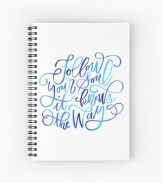 Follow Your Soul Spiral Notebook - RedBubble - Watercolor Modern Calligraphy Lettered Quote• Also buy this artwork on stationery, apparel, stickers, and more.
