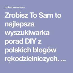 Zrobisz To Sam to najlepsza wyszukiwarka porad DIY z polskich blogów rękodzielniczych. Dziennie setki nowych porad. Zapraszamy!