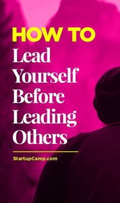 How to Lead Yourself Before Leading Others -   So much wisdom in this.