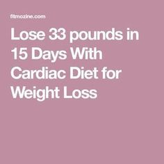 Lose 33 pounds in 15 Days With Cardiac Diet for Weight Loss are diets healthy for weight loss, diet how weight loss, Diets Weight Loss, eating is weight loss, Health Fitness Quick Weight Loss Tips, Weight Loss Help, How To Lose Weight Fast, Losing Weight, Loose Weight, Reduce Weight, Body Weight, Weight Gain, Cardiac Diet Plan