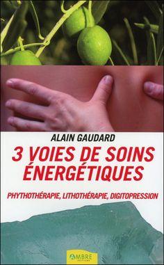 3 Voies de Soins Energétiques - Alain Gaudard - Phythothérapie, lithothérapie, digitopression