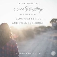 Dear Jesus, Please slow my feet so I can see Your glory this Christmastime and always. - Alicia Bruxvoort-The Overflow Bible Verses For Girls, Favorite Bible Verses, Scripture Images, Scripture Quotes, Scriptures, Ministry Quotes, Proverbs 31 Ministries, Daily Devotional, Words Of Encouragement