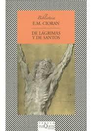 De lágrimas y de santos / E.M. Cioran ; prefacio de Sanda Stolojan ; traducción de Rafael Panizo