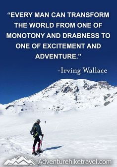 """""""Every man can transform the world from one of monotony and drabness to one of excitement and adventure."""" -Irving Walllace #hiking #quotes #adventurequotes #inspirationalquotes #hike #hikingquotes Hiking Quotes, Travel Quotes, Franklin Falls, Winter Hiking, Get Outdoors, Adventure Quotes, Round Trip, Mountain Landscape, Wonders Of The World"""