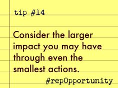 Tip #14: Consider the larger impact you may have through even the smallest actions. #repOpportunity