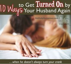 10 Ways to Get Turned On by your Husband Again--after not feeling attracted to him for a while. #marriage