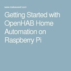 Getting Started with OpenHAB Home Automation on Raspberry Pi