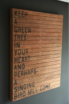"""""""Keep a green tree in your heart, and perhaps a singing bird will come."""""""