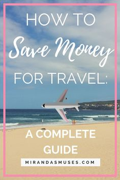 How To Save Money For Travel : A Complete Guide