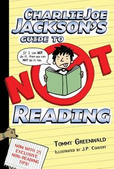 Charlie Joe Jackson's Guide to NOT Reading by Tommy Greenwald