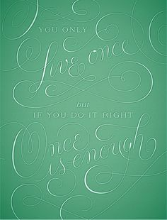 Jessica Hische - You Only Live Once [but if you do it right, once is enough]   #inspirational quotes