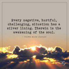 Every negative, hurtful, challenging, situation has a silver lining - http://themindsjournal.com/every-negative-hurtful-challenging-situation-has-a-silver-lining/