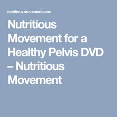 Nutritious Movement for a Healthy Pelvis DVD – Nutritious Movement