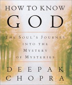 """Title: How to Know God  Author: Deepak Chopra  Remark: God has many interpretations and is understood differently across different people.  This is a look at those differences and what it really means to """"understand"""" God."""