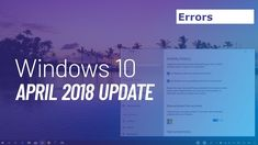 Here we have discussed the errors and their fixes occur while upgrading Windows 10 (April 2018) in your PC.