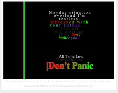 """Mayday situation overload I'm restless, Obsessed with your future,... and all my worries they don't bother you... - All Time Low """"For BaltImore"""" 