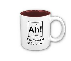 Ah! The Element of Surprise Mug. Perfect for my dad.