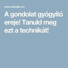 A gondolat gyógyító ereje! Tanuld meg ezt a technikát! Reiki, Health 2020, Yoga Meditation, Natural Healing, Happy Life, The Cure, Health Fitness, Motivation, Beauty